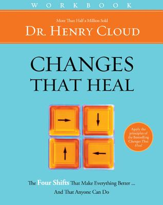 Changes That Heal Workbook: The Four Shifts That Make Everything Better and That Anyone Can Do - Cloud, Henry, Dr.