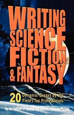 Writing Science Fiction & Fantasy - Isaac Asimov Science Fiction Magazine, and Analog & Isaac Asimov's Science Fiction, and Analog & Isaac Asimov's Science...