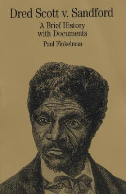 Dred Scott V. Sandford: A Brief History with Documents - Finkelman, Paul