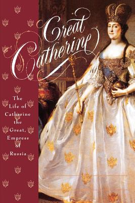 Great Catherine: The Life of Catherine the Great, Empress of Russia - Erickson, Carolly, PhD