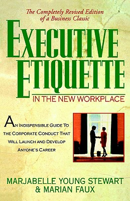 Executive Etiquette: In the New Workplace - Stewart, Marjabelle Young, and Faux, Marian