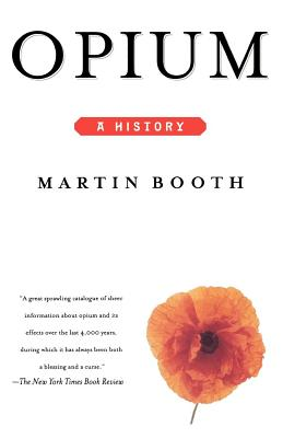 Opium: A History - Booth, Martin (Editor)