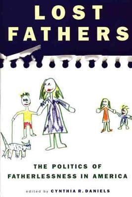Lost Fathers: The Politics of Fatherlessness in America - Daniels, Cynthia R (Editor)