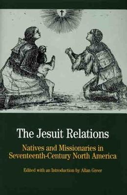 The Jesuit Relations: Natives and Missionaries in Seventeenth-Century North America - Greer, Allan