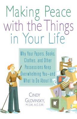 Making Peace with the Things in Your Life - Glovinsky, Cindy, M.S.W., A.C.S.W., and Dawson, Graham (Editor)