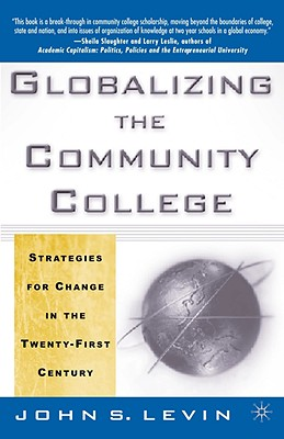 Globalizing the Community College: Strategies for Change in the Twenty-First Century - Levin, John S