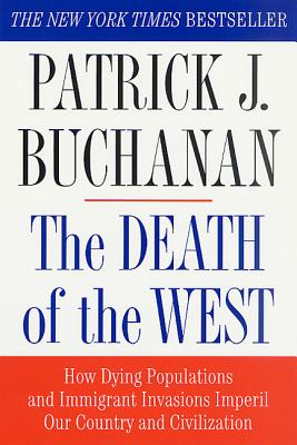 The Death of the West: How Dying Populations and Immigrant Invasions Imperil Our Country and Civilization - Buchanan, Patrick J