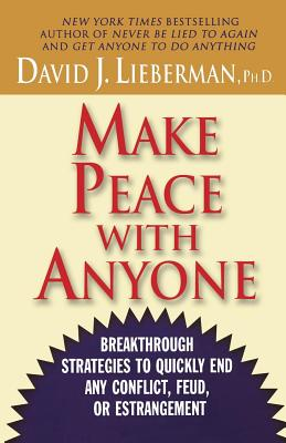 Make Peace with Anyone: Breakthrough Strategies to Quickly End Any Conflict, Feud, or Estrangement - Lieberman, David J, PH.D., PH D