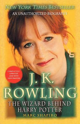 J. K. Rowling: The Wizard Behind Harry Potter - Shapiro, Marc