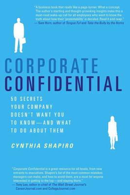 Corporate Confidential: 50 Secrets Your Company Doesn't Want You to Know---And What to Do about Them - Shapiro, Cynthia