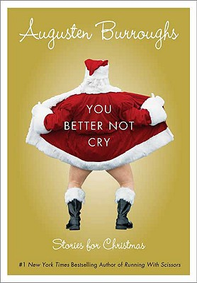 You Better Not Cry: Stories for Christmas - Burroughs, Augusten
