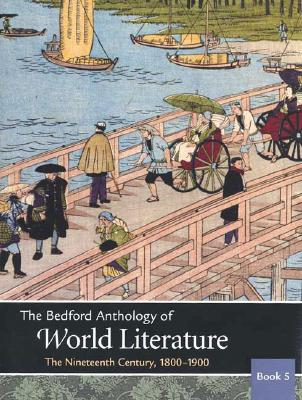 The Bedford Anthology of World Literature Book 5: The Nineteenth Century, 1800-1900 - Davis, Paul, and Harrison, Gary, and Johnson, David M