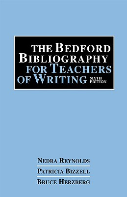 The Bedford Bibliography for Teachers of Writing - Reynolds Bizzell Herzberg, and Bizzell, Patricia, and Herzberg, Bruce
