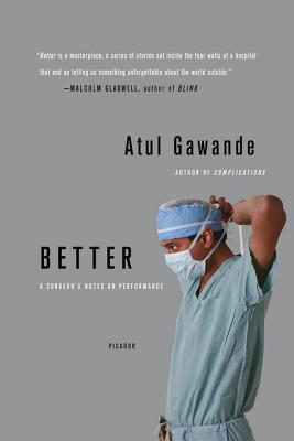 Better: A Surgeon's Notes on Performance - Gawande, Atul