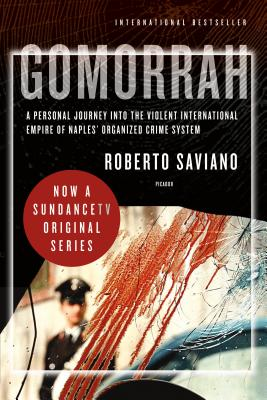 Gomorrah: A Personal Journey Into the Violent International Empire of Naples' Organized Crime System - Saviano, Roberto, and Jewiss, Virginia (Translated by)