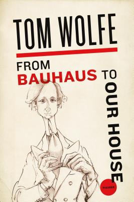 From Bauhaus to Our House - Wolfe, Tom