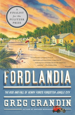 Fordlandia: The Rise and Fall of Henry Ford's Forgotten Jungle City - Grandin, Greg