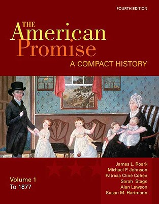 The American Promise, Volume I: A Compact History: To 1877 - Roark, James L, and Johnson, Michael P, and Cohen, Patricia Cline