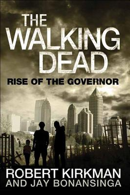 The Walking Dead: Rise of the Governor - Kirkman, Robert, and Bonansinga, Jay