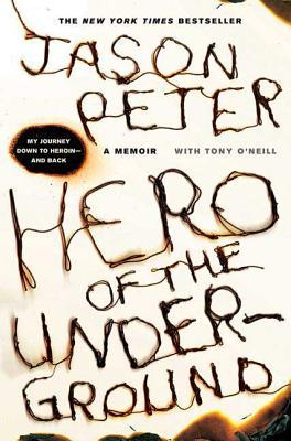 Hero of the Underground: A Memoir - Peter, Jason, and O'Neill, Tony