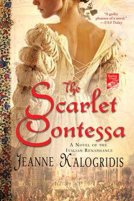 The Scarlet Contessa: A Novel of the Italian Renaissance - Kalogridis, Jeanne