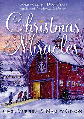 Christmas Miracles - Murphey, Cecil, Mr., and Gibson, Marley, and Piper, Dan (Foreword by)