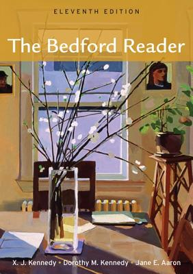 The Bedford Reader - Kennedy, X J, Mr., and Kennedy, Dorothy M, and Aaron, Jane E
