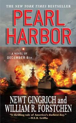 Pearl Harbor: A Novel of December 8th - Gingrich, Newt, Dr., and Forstchen, William R, Dr., Ph.D., and Hanser, Albert S (Editor)