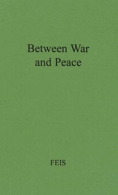 Between War and Peace: The Potsdam Conference - Feis, Herbert
