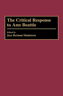 The Critical Response to Ann Beattie - Montresor, Jaye Berman (Editor)