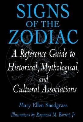 Signs of the Zodiac: A Reference Guide to Historical, Mythological, and Cultural Associations - Snodgrass, Mary Ellen, M.A.