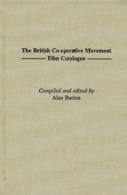 The British Co-Operative Movement Film Catalogue - Burton, Alan (Compiled by)