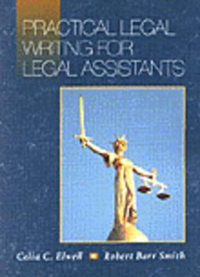 Practical Legal Writing for Legal Assistants - Elwell, Celia C, and Smith, Robert, Dr., and Smith, Robert B