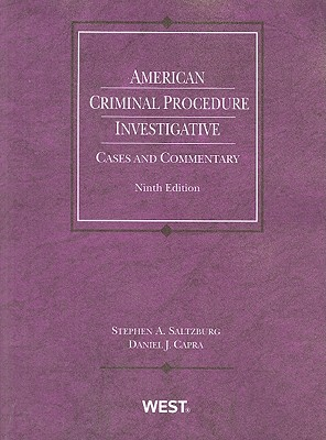 American Criminal Procedure: Investigative: Cases and Commentary - Saltzburg, Stephen A, and Capra, Daniel J