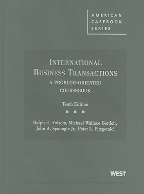 International Business Transactions: A Problem-Oriented Coursebook - Folsom, Ralph H, and Gordon, Michael Wallace, and Spanogle, John A, Jr.