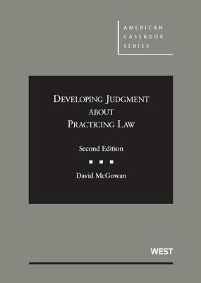 Developing Judgment About Practicing Law - McGowan, David