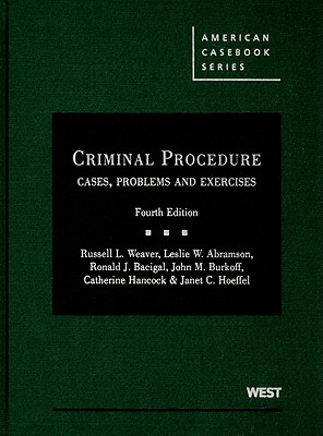 Criminal Procedure: Cases, Problems & Exercises - Weaver, Russell L
