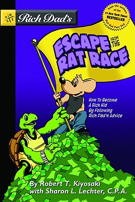Rich Dad's Escape from the Rat Race: How to Become a Rich Kid by Following Rich Dad's Advice - Kiyosaki, Robert T, and Lechter, Sharon L, CPA