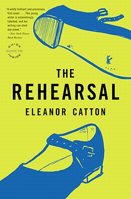 The Rehearsal - Catton, Eleanor