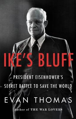 Ike's Bluff: President Eisenhower's Secret Battle to Save the World - Thomas, Evan