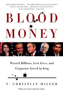Blood Money: Wasted Billions, Lost Lives, and Corporate Greed in Iraq - Miller, T Christian