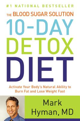 The Blood Sugar Solution 10-Day Detox Diet: Activate Your Body's Natural Ability to Burn Fat and Lose Weight Fast - Hyman, Mark