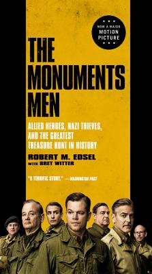 The Monuments Men: Allied Heroes, Nazi Thieves, and the Greatest Treasure Hunt in History - Edsel, Robert M, and Witter, Bret