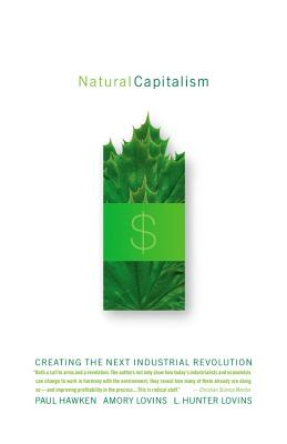 Natural Capitalism: Creating the Next Industrial Revolution - Hawken, Paul, and Lovins, Amory, and Lovins, L Hunter