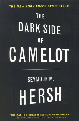 The Dark Side of Camelot - Hersh, Seymour M