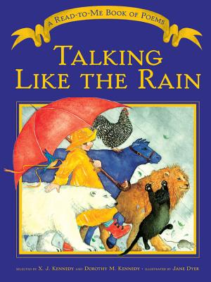 Talking Like the Rain: A Read-To-Me Book of Poems - Kennedy, X J, Mr. (Selected by), and Kennedy, Dorothy M (Selected by)