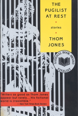 The Pugilist at Rest: Stories - Jones, Thom