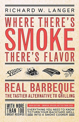 Where There's Smoke, There's Flavor: Real Barbecue--The Tastier Alternative to Grilling - Langer, Richard W, and McNeill, Susan (Illustrator)