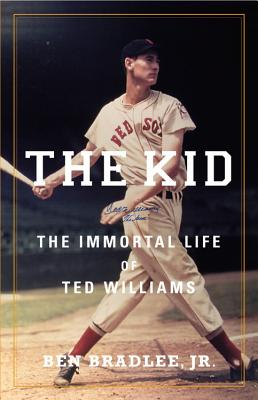 The Kid: The Immortal Life of Ted Williams - Bradlee, Ben, Jr.