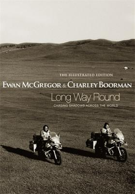 Long Way Round - McGregor, Ewan, and Boorman, Charley